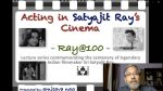 Ray@100 Lecture 1: Acting in Satyajit Ray's Cinema