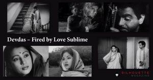 Devdas – Fired by Love Sublime study of Bimal Roy's Devdas