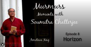 Episode 8 HORIZON (Soumitra Chatterjee) Memoirs by Amitava Nag