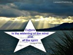 Culture is broadening of our awareness about our life's surroundings and as well as about the world within us - our soul.