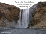Motivational Quote – Greater Obstacle Greater Glory