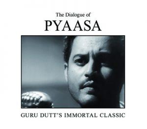The Dialogue of Pyaasa: Guru Dutts Immortal Classic