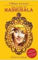 I Want To Live: The Story Of Madhubala