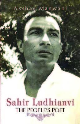 Sahir Ludhianvi : The People's Poet by Akshay Manwani