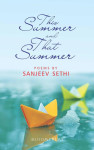 'These Poems Encapsulate My Life': In Conversation with Sanjeev Sethi, Author of This Summer and That Summer