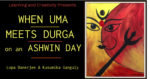 When Uma Meets Durga On An Ashwin Day