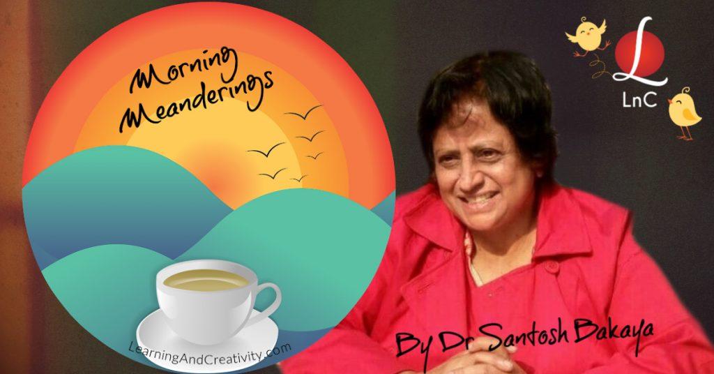 Morning Meanderings by Dr Santosh Bakaya