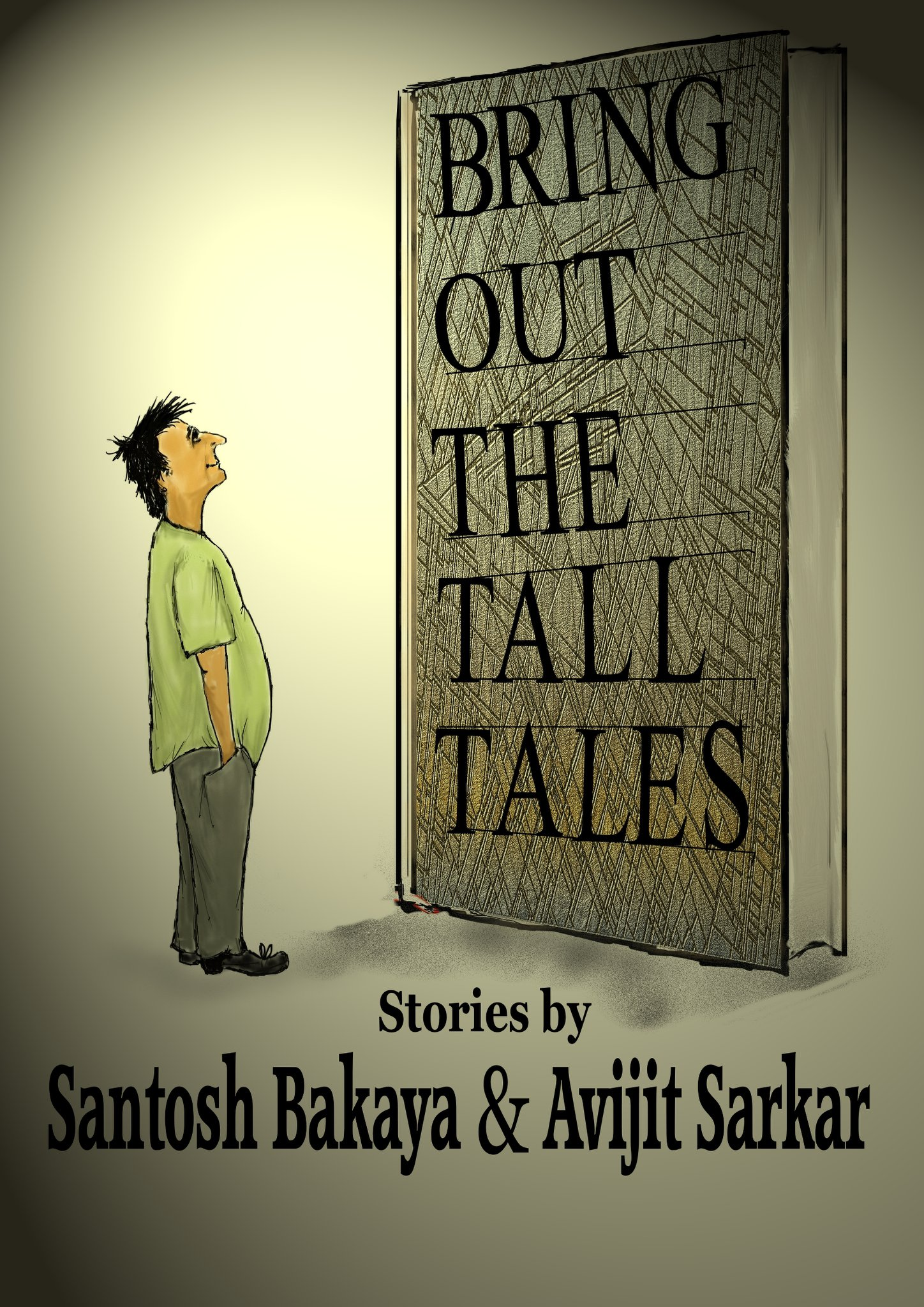 Bring out the Tall Tales - Stories by Santosh Bakay and Avijit Sarkar