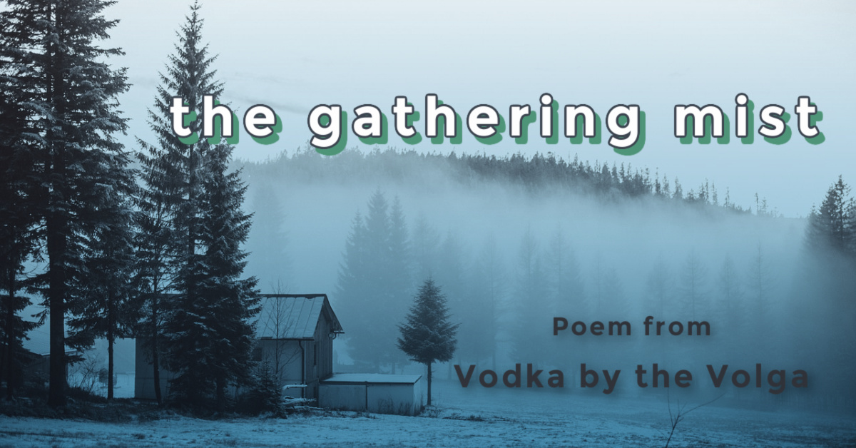 the gathering mist - vodka by the volga